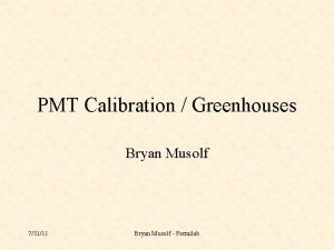 PMT Calibration Greenhouses Bryan Musolf 73111 Bryan Musolf