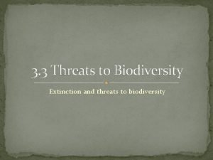 3 3 Threats to Biodiversity Extinction and threats