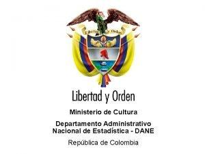 Ministerio de Cultura Departamento Administrativo Nacional de Estadstica