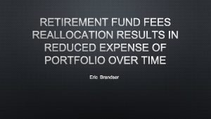 RETIREMENT FUND FEES REALLOCATION RESULTS IN REDUCED EXPENSE