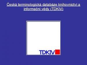 esk terminologick databze knihovnictv a informan vdy TDKIV