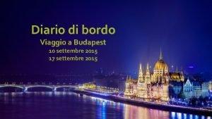 Diario di bordo Viaggio a Budapest 10 settembre