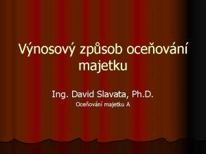 Vnosov zpsob oceovn majetku Ing David Slavata Ph