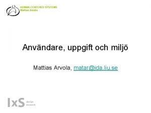 HUMANCENTERED SYSTEMS Mattias Arvola Anvndare uppgift och milj