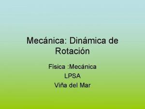 Mecnica Dinmica de Rotacin Fsica Mecnica LPSA Via