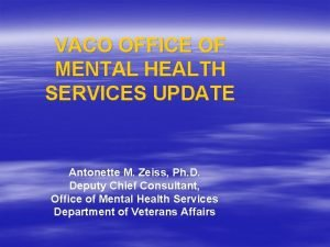 VACO OFFICE OF MENTAL HEALTH SERVICES UPDATE Antonette