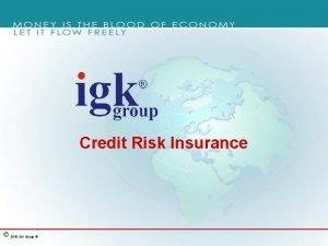 Credit Risk Insurance 2015 IGK Group Credit risk