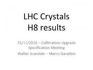 LHC Crystals H 8 results 25112016 Collimation Upgrade
