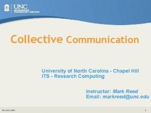 Collective Communication University of North Carolina Chapel Hill