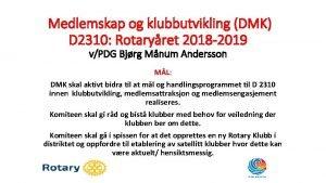 Medlemskap og klubbutvikling DMK D 2310 Rotaryret 2018