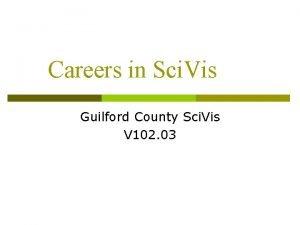 Careers in Sci Vis Guilford County Sci Vis