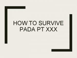 HOW TO SURVIVE PADA PT XXX Sebelum Kerja