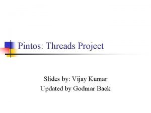 Pintos Threads Project Slides by Vijay Kumar Updated