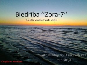 Biedrba Zora7 Projekta vadtja Ingrda Mee 2015 gada