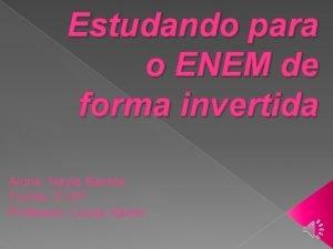 Estudando para o ENEM de forma invertida Aluna