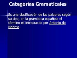 Categoras Gramaticales Es una clasificacin de las palabras