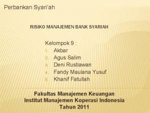 Perbankan Syariah RISIKO MANAJEMEN BANK SYARIAH Kelompok 9