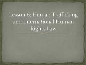 Lesson 6 Human Trafficking and International Human Rights