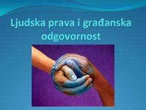 Ljudska prava i graanska odgovornost Ljudska prava su