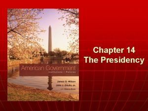 Chapter 14 The Presidency n WHO GOVERNS 1