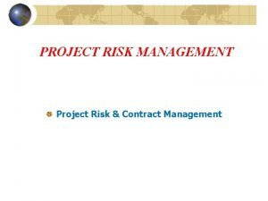 PROJECT RISK MANAGEMENT Project Risk Contract Management Project