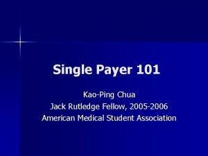 Single Payer 101 KaoPing Chua Jack Rutledge Fellow