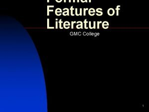 Formal Features of Literature GMC College 1 Introduction