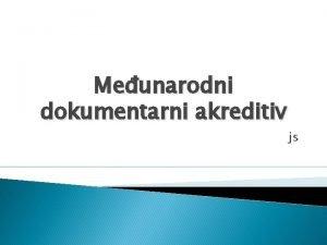 Meunarodni dokumentarni akreditiv js Uvod Dokumentarni akreditivi spadaju