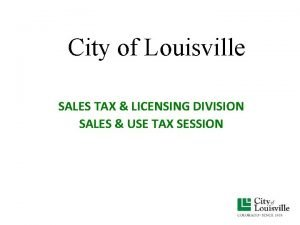 City of Louisville SALES TAX LICENSING DIVISION SALES