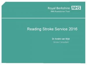 Reading Stroke Service 2016 Dr Andr van Wyk