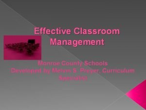 Effective Classroom Management Monroe County Schools Developed by