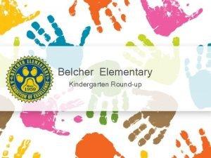 Belcher Elementary Kindergarten Roundup Belcher Elementary Welcome Introductions