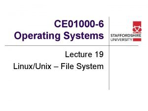 CE 01000 6 Operating Systems Lecture 19 LinuxUnix