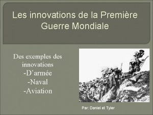 Les innovations de la Premire Guerre Mondiale Des