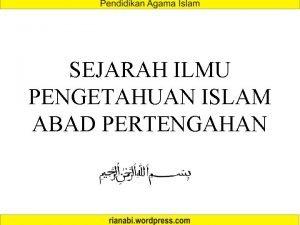 SEJARAH ILMU PENGETAHUAN ISLAM ABAD PERTENGAHAN Perkembangan Ilmu