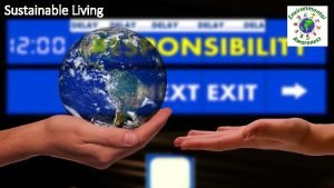 Sustainable Living What is sustainable living Sustainable living