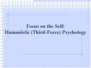 Focus on the Self Humanistic ThirdForce Psychology 1