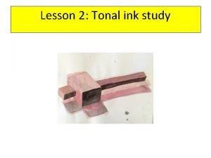 Lesson 2 Tonal ink study Tonal ink study