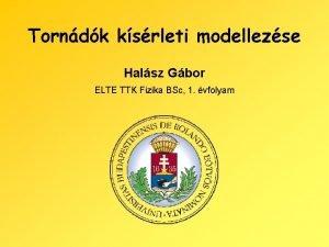 Torndk ksrleti modellezse Halsz Gbor ELTE TTK Fizika