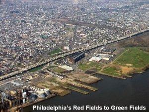 Philadelphias Red Fields to Green Fields Industrial Generalized