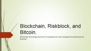 Blockchain Riskblock and Bitcoin Blockchain technology and how