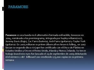 PARAMORE Paramore es una banda rock alternativo formada