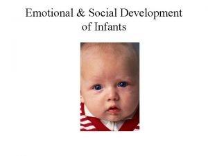 Emotional Social Development of Infants Part I Emotional