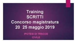 Training SCRITTI Concorso magistratura 20 25 maggio 2019