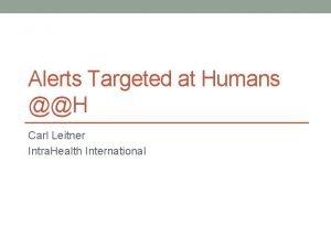 Alerts Targeted at Humans H Carl Leitner Intra