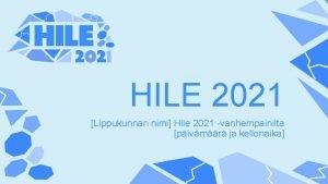 HILE 2021 Lippukunnan nimi Hile 2021 vanhempainilta pivmr