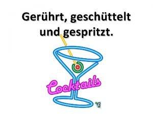 Gerhrt geschttelt und gespritzt Ein Cocktail ist ein