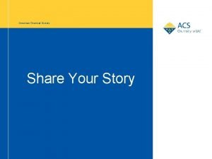American Chemical Society Share Your Story American Chemical
