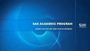 SAS ACADEMIC PROGRAM ARIANE LIGERBELAIR DIRECTEUR ACADEMIQUE Copyright