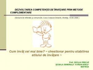 DEZVOLTAREA COMPETENEI DE NVARE PRIN METODE COMPLEMENTARE Sesiune